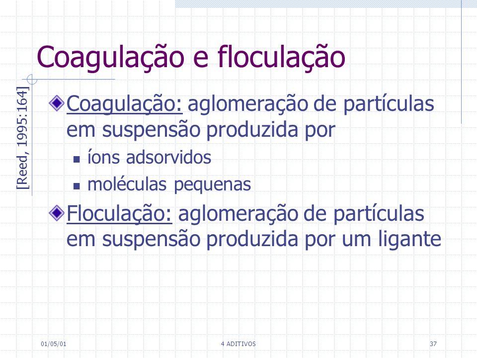 01/05/014 ADITIVOS37 Coagulação e floculação [Reed, 1995:164] Coagulação: aglomeração de partículas em suspensão produzida por íons adsorvidos molécul