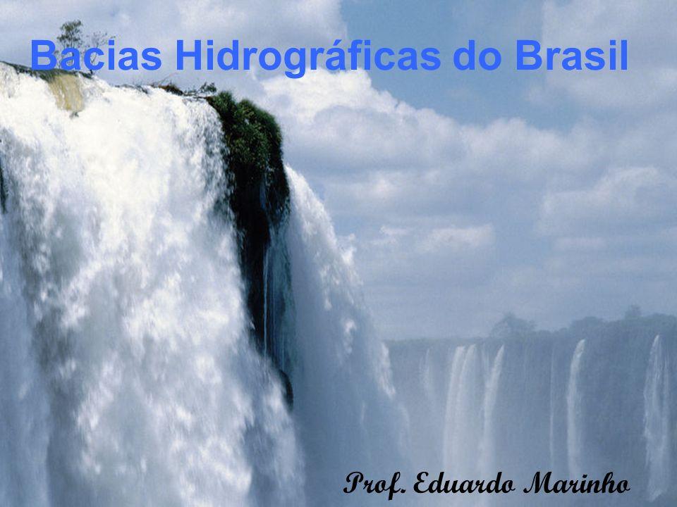 Bacias Hidrográficas do Brasil Prof. Eduardo Marinho