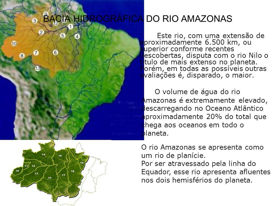 BACIA HIDROGRÁFICA DO RIO AMAZONAS Este rio, com uma extensão de aproximadamente 6.500 km, ou superior conforme recentes descobertas, disputa com o ri