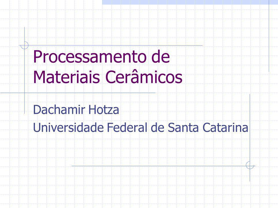 Processamento de Materiais Cerâmicos Dachamir Hotza Universidade Federal de Santa Catarina