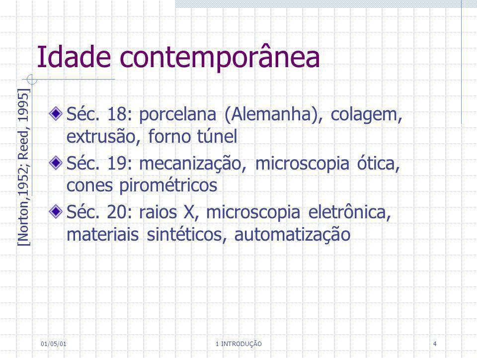 01/05/01 1 INTRODUÇÃO 4 Idade contemporânea Séc. 18: porcelana (Alemanha), colagem, extrusão, forno túnel Séc. 19: mecanização, microscopia ótica, con