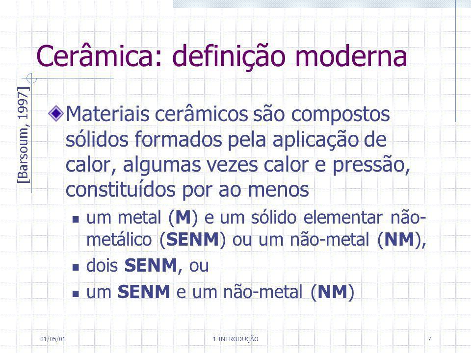 01/05/01 1 INTRODUÇÃO 7 Cerâmica: definição moderna Materiais cerâmicos são compostos sólidos formados pela aplicação de calor, algumas vezes calor e