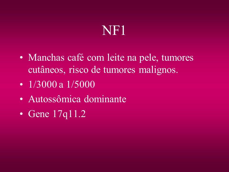NF1 Manchas café com leite na pele, tumores cutâneos, risco de tumores malignos. 1/3000 a 1/5000 Autossômica dominante Gene 17q11.2