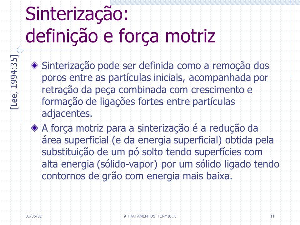 01/05/019 TRATAMENTOS TÉRMICOS11 Sinterização: definição e força motriz [Lee, 1994:35] Sinterização pode ser definida como a remoção dos poros entre a
