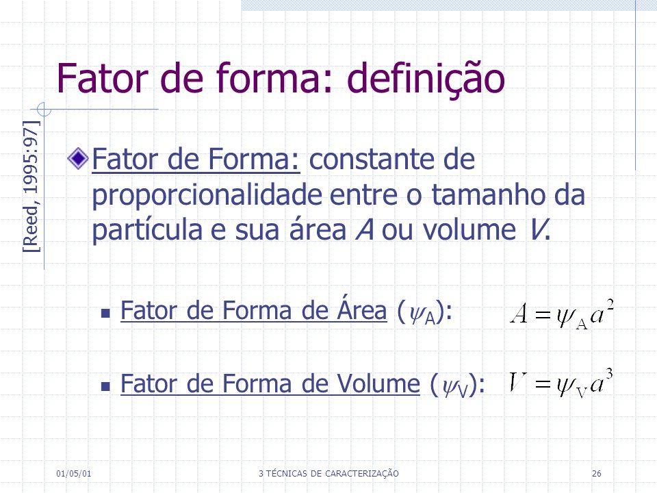 01/05/013 TÉCNICAS DE CARACTERIZAÇÃO26 Fator de forma: definição Fator de Forma: constante de proporcionalidade entre o tamanho da partícula e sua área A ou volume V.