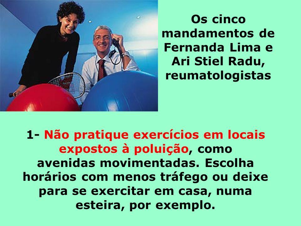 Os cinco mandamentos de Fernanda Lima e Ari Stiel Radu, reumatologistas 1- Não pratique exercícios em locais expostos à poluição, como avenidas movime