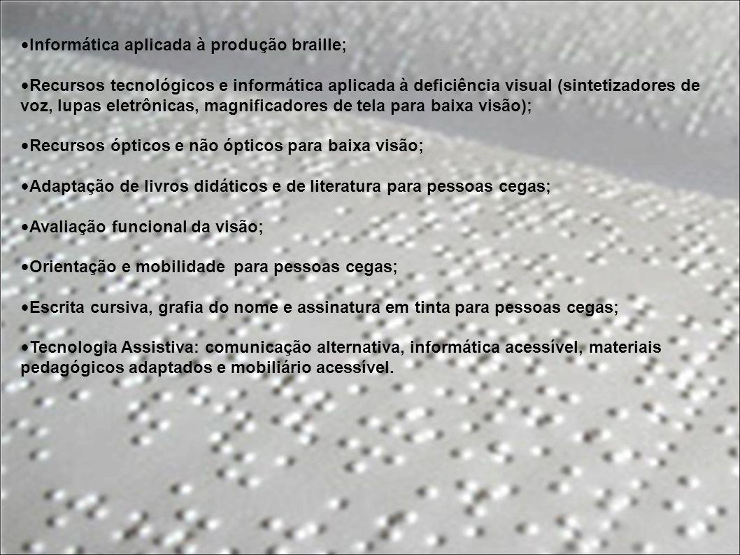 Informática aplicada à produção braille; Recursos tecnológicos e informática aplicada à deficiência visual (sintetizadores de voz, lupas eletrônicas,