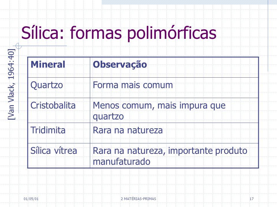 01/05/01 2 MATÉRIAS-PRIMAS 17 Sílica: formas polimórficas [Van Vlack, 1964:40] MineralObservação QuartzoForma mais comum CristobalitaMenos comum, mais