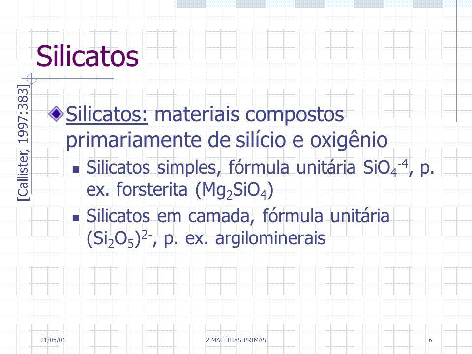 01/05/01 2 MATÉRIAS-PRIMAS 6 Silicatos Silicatos: materiais compostos primariamente de silício e oxigênio Silicatos simples, fórmula unitária SiO 4 -4