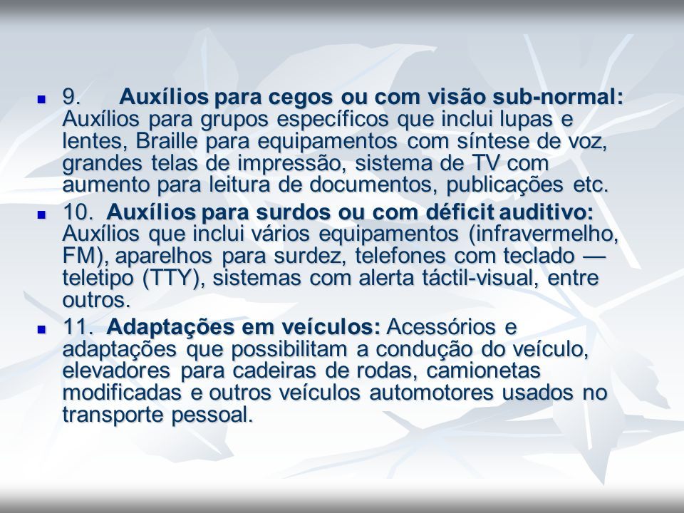 9. Auxílios para cegos ou com visão sub-normal: Auxílios para grupos específicos que inclui lupas e lentes, Braille para equipamentos com síntese de v