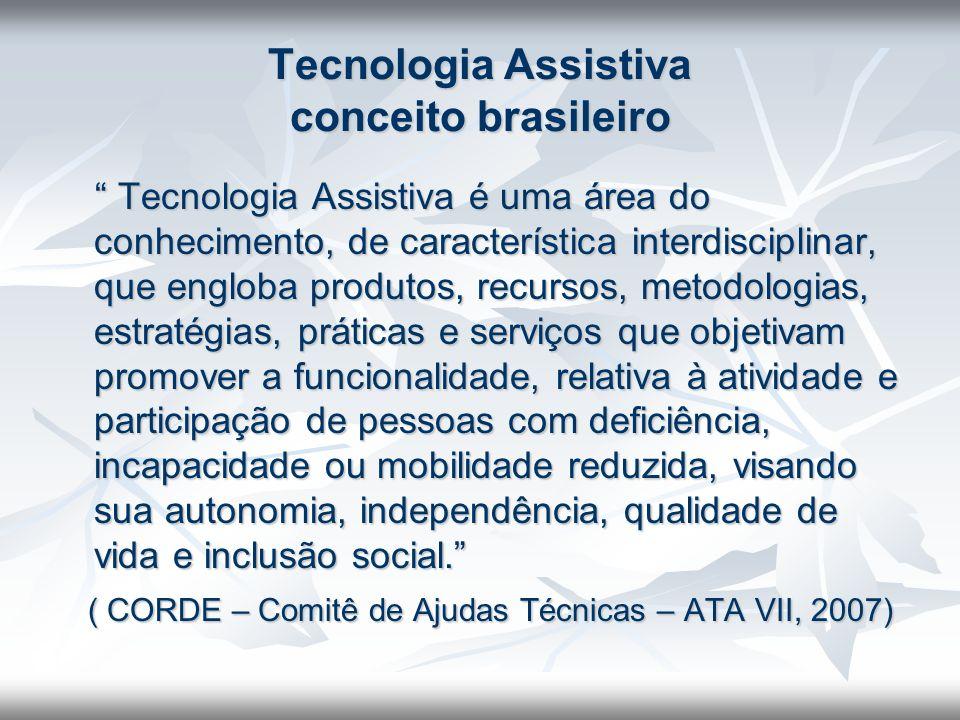 Tecnologia Assistiva conceito brasileiro Tecnologia Assistiva é uma área do conhecimento, de característica interdisciplinar, que engloba produtos, re
