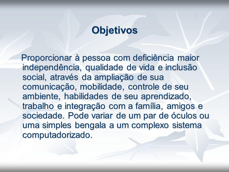 Objetivos Proporcionar à pessoa com deficiência maior independência, qualidade de vida e inclusão social, através da ampliação de sua comunicação, mob