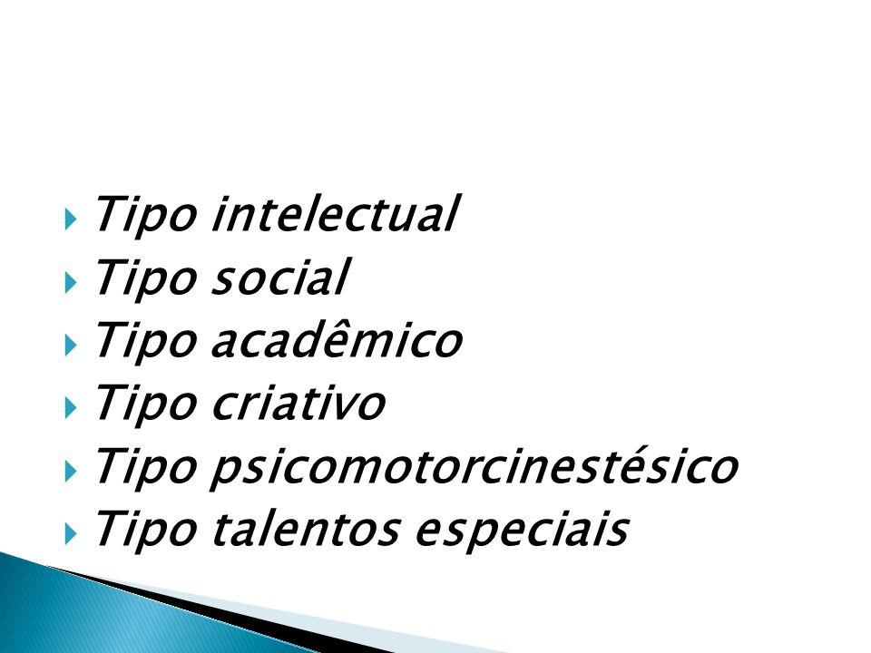 Tipo intelectual Tipo social Tipo acadêmico Tipo criativo Tipo psicomotorcinestésico Tipo talentos especiais