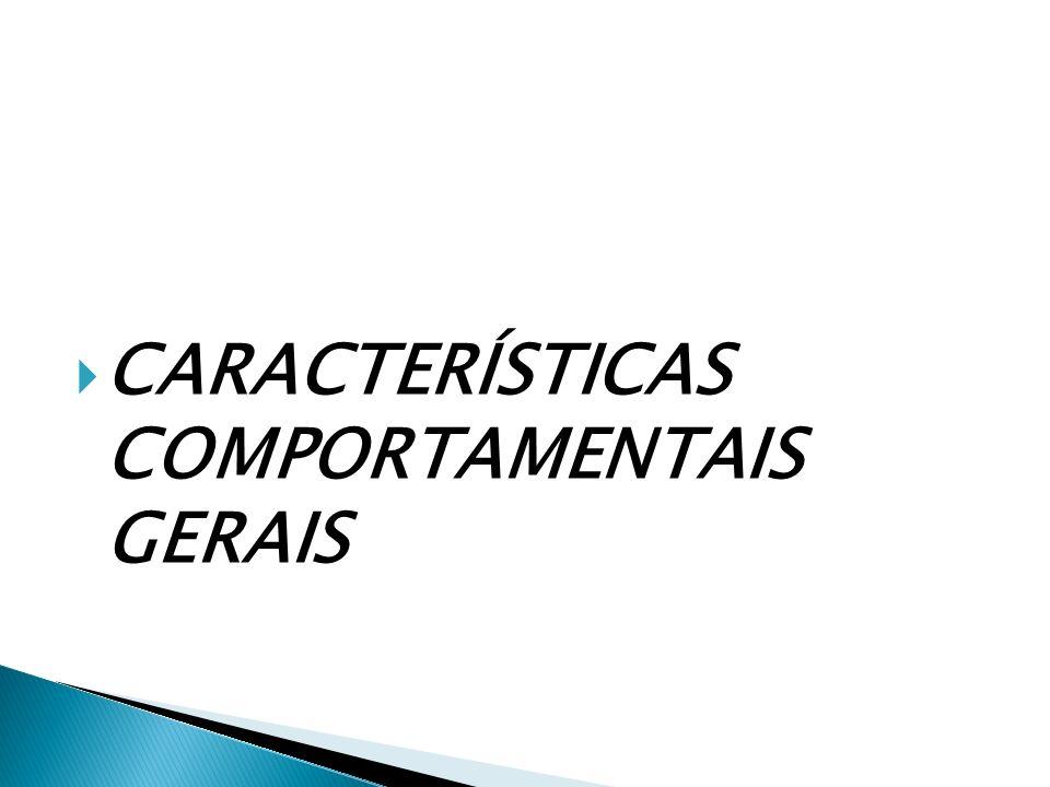 CARACTERÍSTICAS COMPORTAMENTAIS GERAIS
