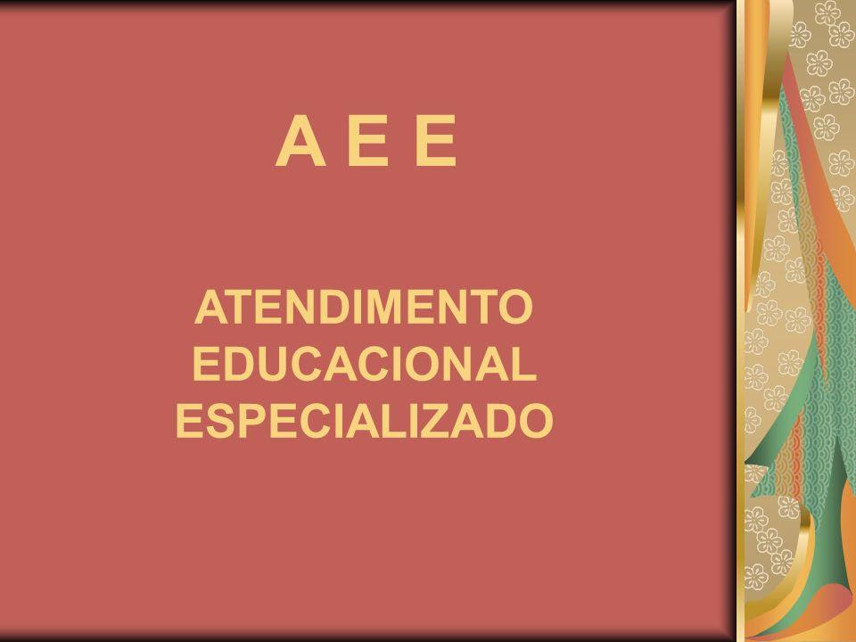 ATENDIMENTO EDUCACIONAL ESPECIALIZADO A E E