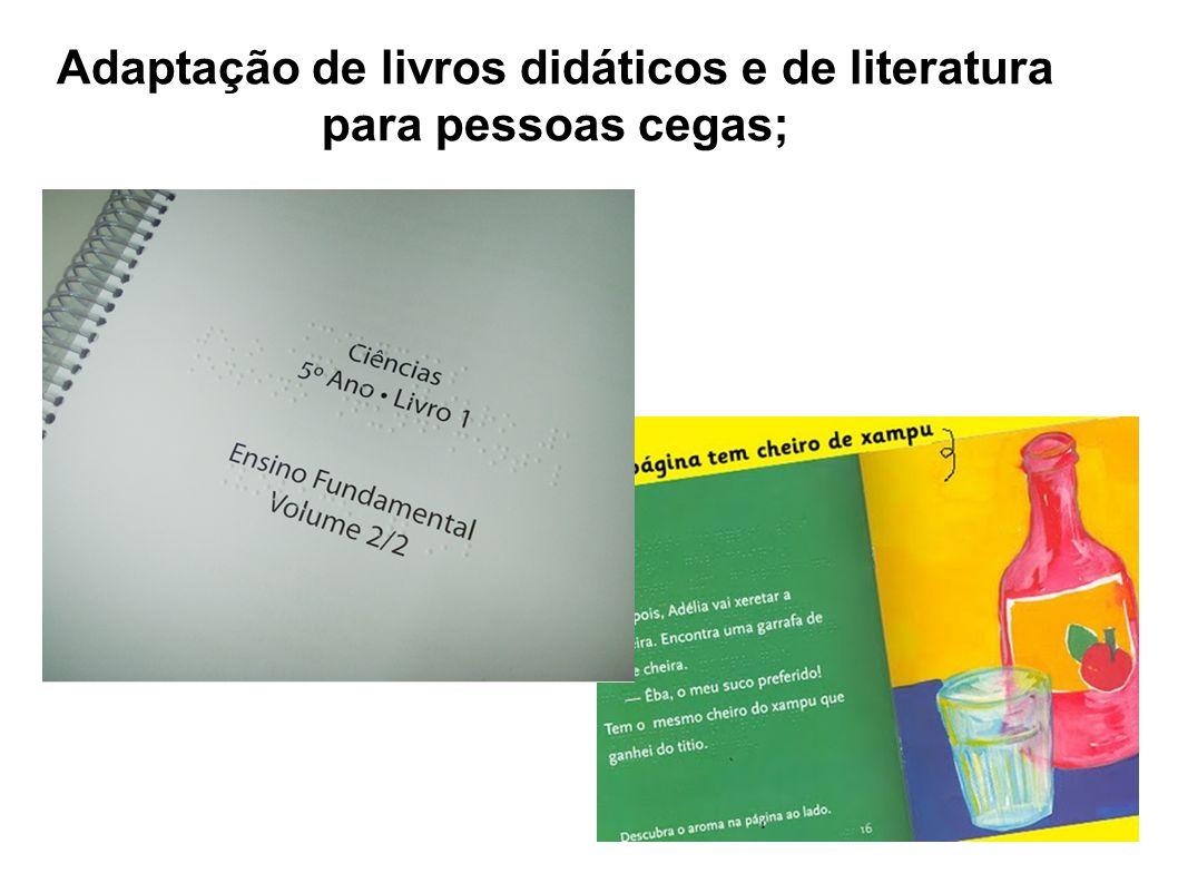 Adaptação de livros didáticos e de literatura para pessoas cegas;