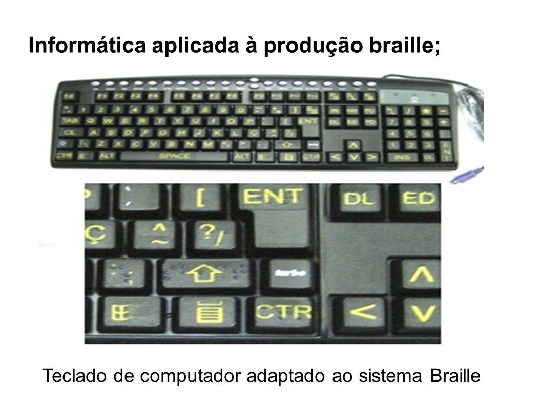 Teclado de computador adaptado ao sistema Braille Informática aplicada à produção braille;