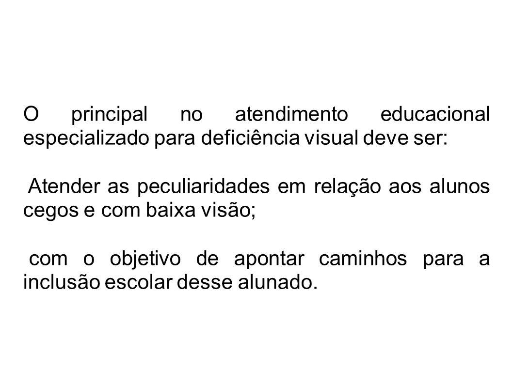 O principal no atendimento educacional especializado para deficiência visual deve ser: Atender as peculiaridades em relação aos alunos cegos e com baixa visão; com o objetivo de apontar caminhos para a inclusão escolar desse alunado.