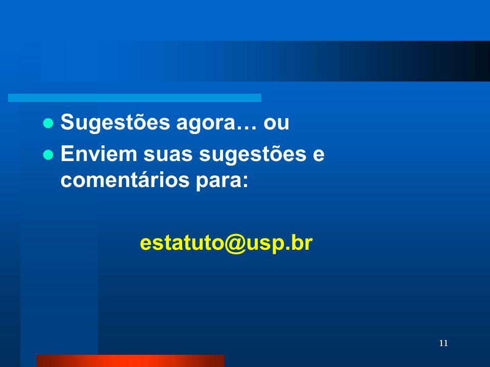 11 Sugestões agora… ou Enviem suas sugestões e comentários para: estatuto@usp.br