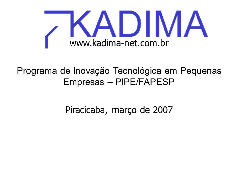 www.kadima-net.com.br Programa de Inovação Tecnológica em Pequenas Empresas – PIPE/FAPESP Piracicaba, março de 2007