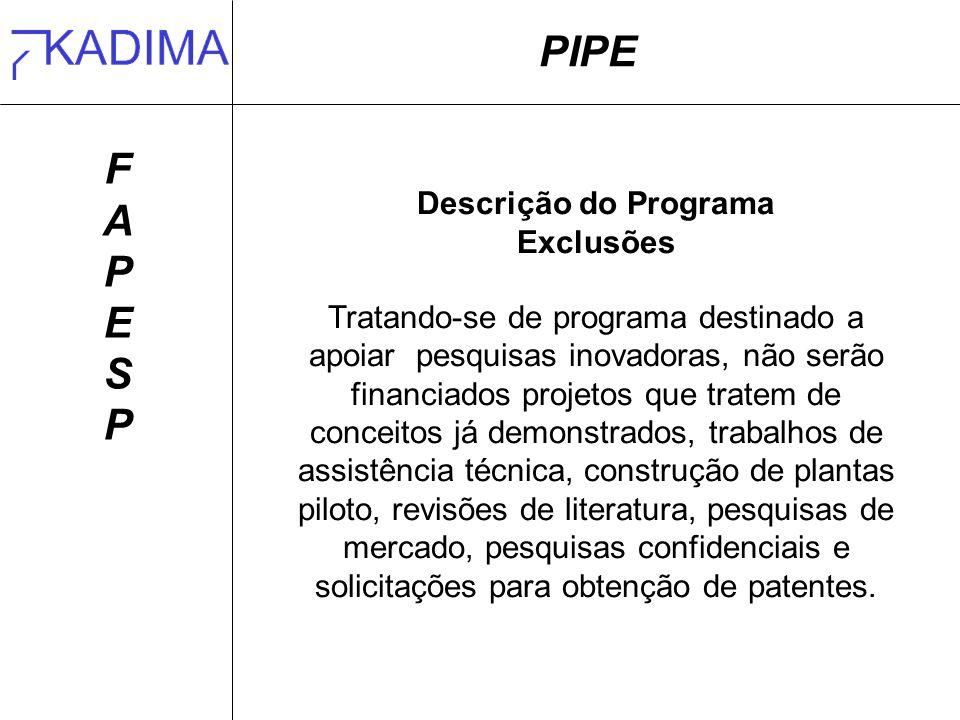 PIPE FAPESPFAPESP Descrição do Programa Exclusões Tratando-se de programa destinado a apoiar pesquisas inovadoras, não serão financiados projetos que