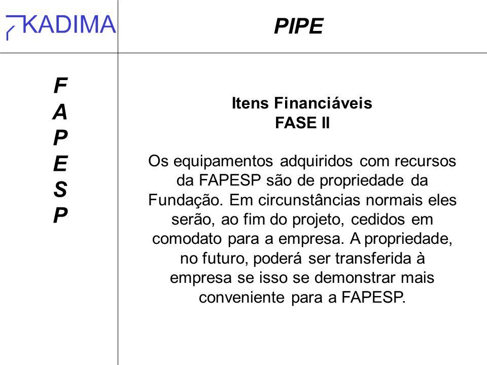 PIPE FAPESPFAPESP Itens Financiáveis FASE II Os equipamentos adquiridos com recursos da FAPESP são de propriedade da Fundação.