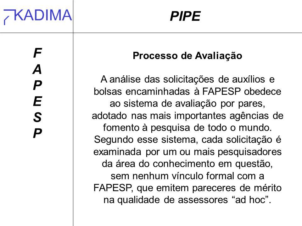 PIPE FAPESPFAPESP Processo de Avaliação A análise das solicitações de auxílios e bolsas encaminhadas à FAPESP obedece ao sistema de avaliação por pare