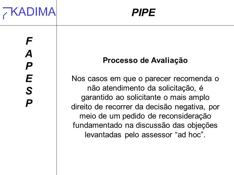 PIPE FAPESPFAPESP Processo de Avaliação Nos casos em que o parecer recomenda o não atendimento da solicitação, é garantido ao solicitante o mais amplo