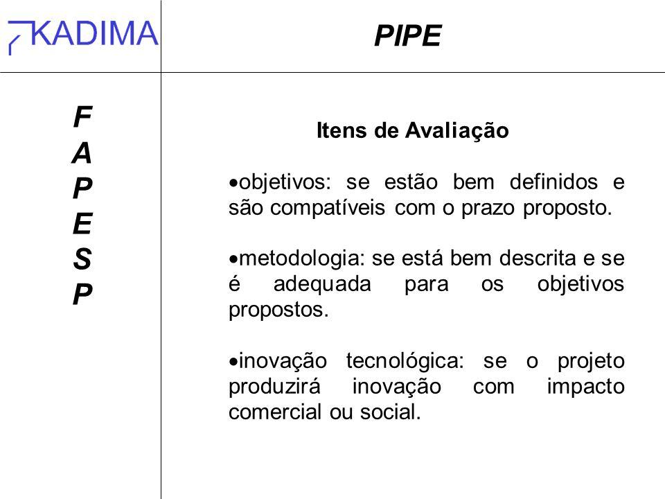 PIPE FAPESPFAPESP Itens de Avaliação objetivos: se estão bem definidos e são compatíveis com o prazo proposto. metodologia: se está bem descrita e se