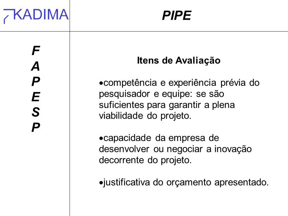PIPE FAPESPFAPESP Itens de Avaliação competência e experiência prévia do pesquisador e equipe: se são suficientes para garantir a plena viabilidade do projeto.