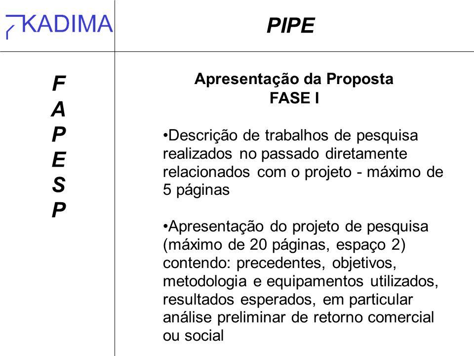PIPE FAPESPFAPESP Apresentação da Proposta FASE I Descrição de trabalhos de pesquisa realizados no passado diretamente relacionados com o projeto - má