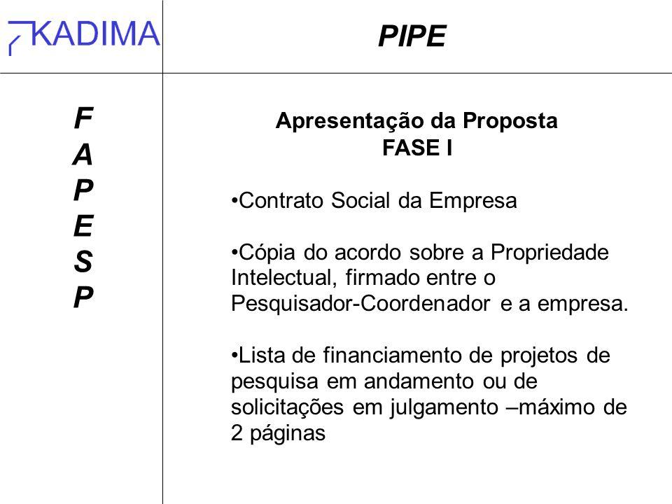 PIPE FAPESPFAPESP Apresentação da Proposta FASE I Contrato Social da Empresa Cópia do acordo sobre a Propriedade Intelectual, firmado entre o Pesquisador-Coordenador e a empresa.