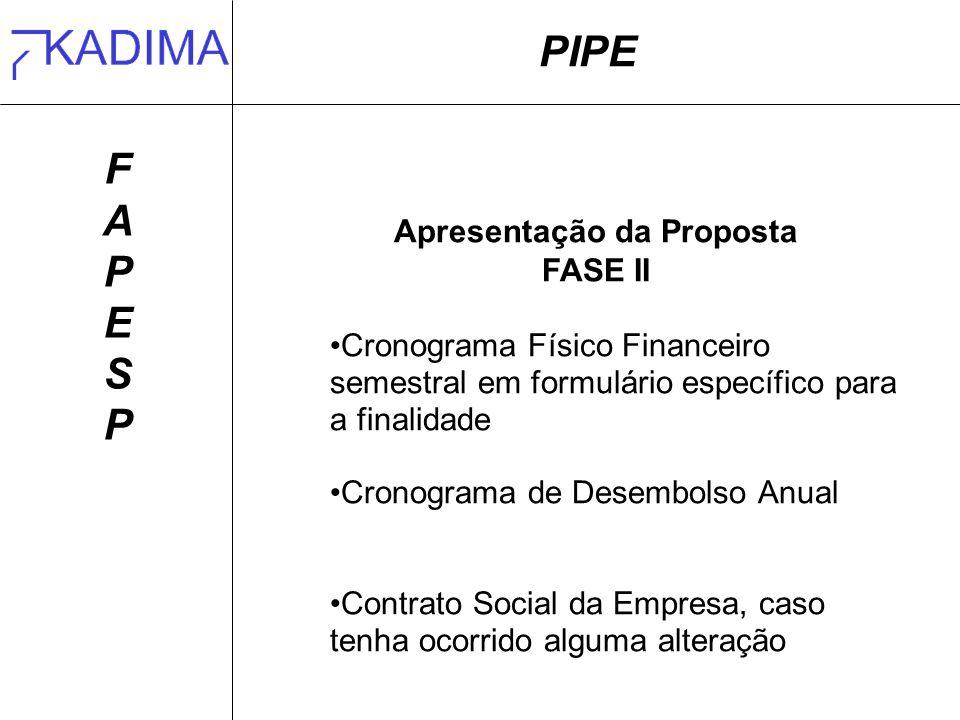 PIPE FAPESPFAPESP Apresentação da Proposta FASE II Cronograma Físico Financeiro semestral em formulário específico para a finalidade Cronograma de Des