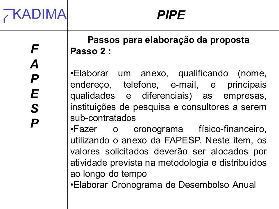 PIPE FAPESPFAPESP Passos para elaboração da proposta Passo 2 : Elaborar um anexo, qualificando (nome, endereço, telefone, e-mail, e principais qualida
