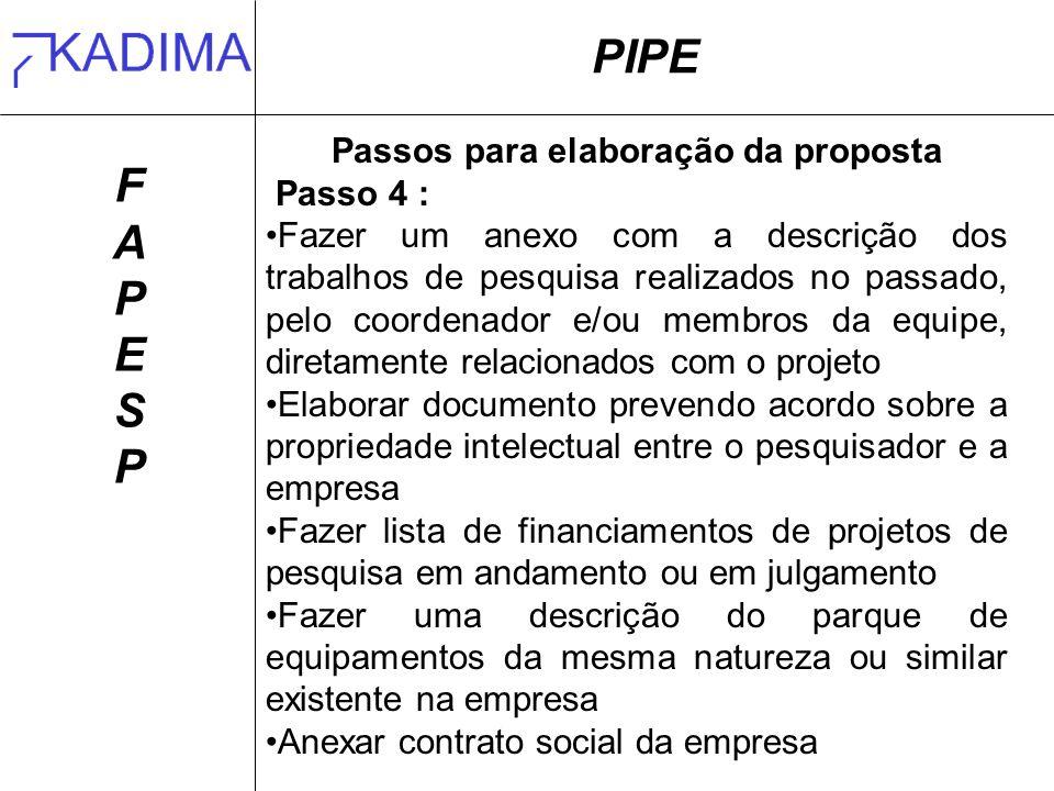 PIPE FAPESPFAPESP Passos para elaboração da proposta Passo 4 : Fazer um anexo com a descrição dos trabalhos de pesquisa realizados no passado, pelo co