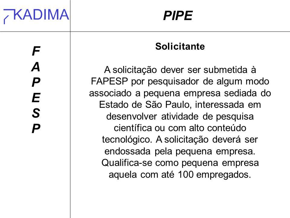 PIPE FAPESPFAPESP Solicitante A solicitação dever ser submetida à FAPESP por pesquisador de algum modo associado a pequena empresa sediada do Estado de São Paulo, interessada em desenvolver atividade de pesquisa científica ou com alto conteúdo tecnológico.