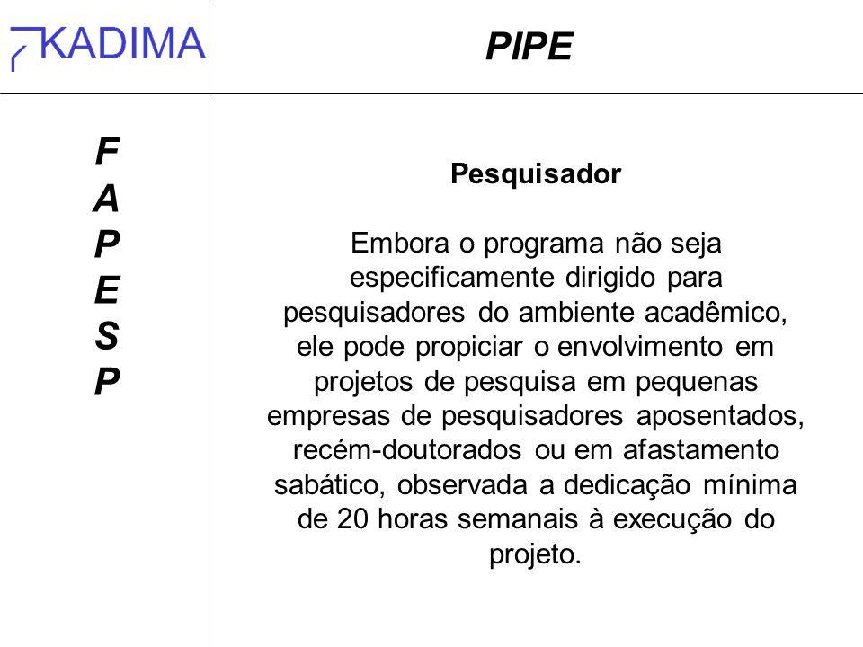 PIPE FAPESPFAPESP Pesquisador Embora o programa não seja especificamente dirigido para pesquisadores do ambiente acadêmico, ele pode propiciar o envol