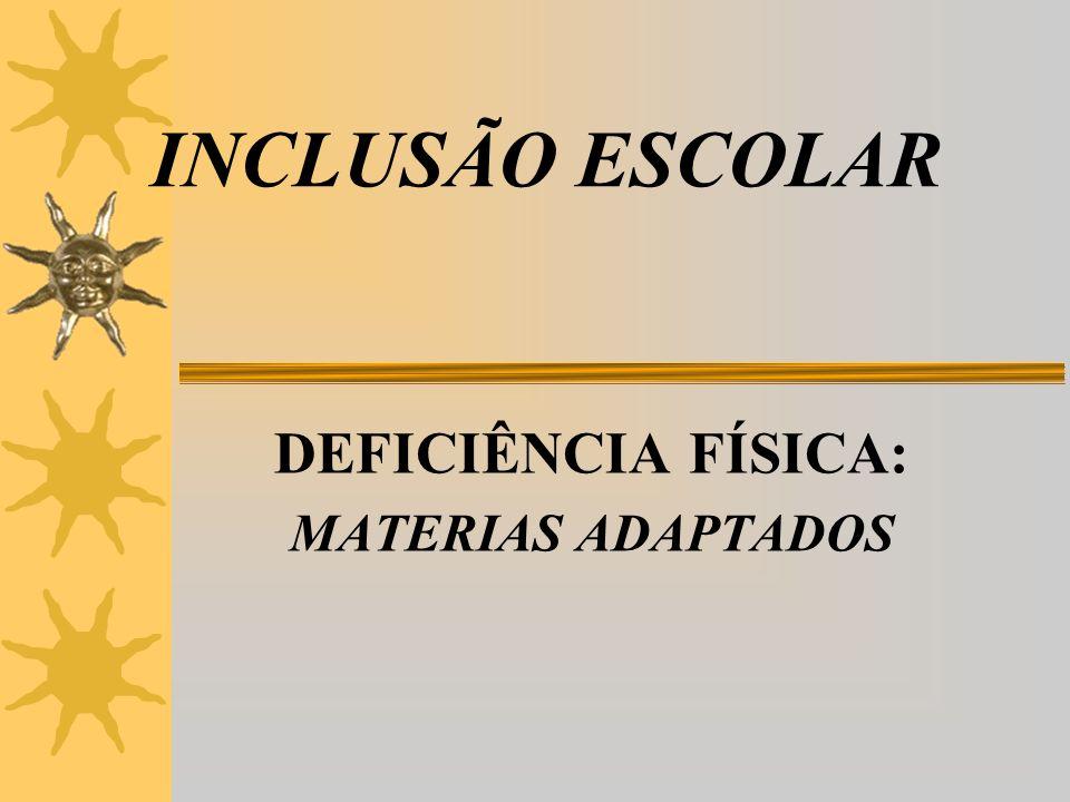 INCLUSÃO ESCOLAR DEFICIÊNCIA FÍSICA: MATERIAS ADAPTADOS