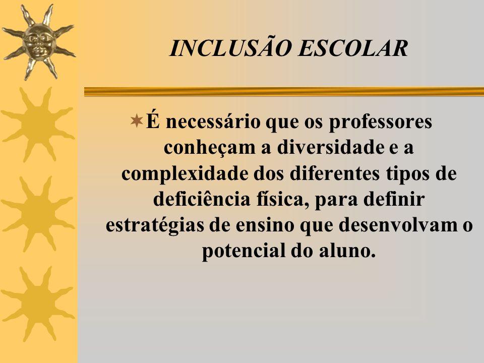 É necessário que os professores conheçam a diversidade e a complexidade dos diferentes tipos de deficiência física, para definir estratégias de ensino que desenvolvam o potencial do aluno.