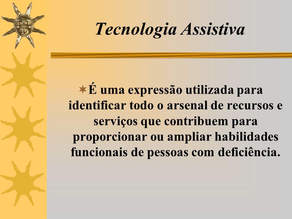 Tecnologia Assistiva É uma expressão utilizada para identificar todo o arsenal de recursos e serviços que contribuem para proporcionar ou ampliar habilidades funcionais de pessoas com deficiência.