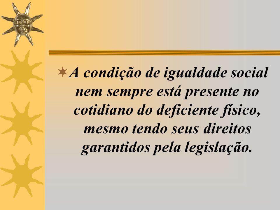A condição de igualdade social nem sempre está presente no cotidiano do deficiente físico, mesmo tendo seus direitos garantidos pela legislação.