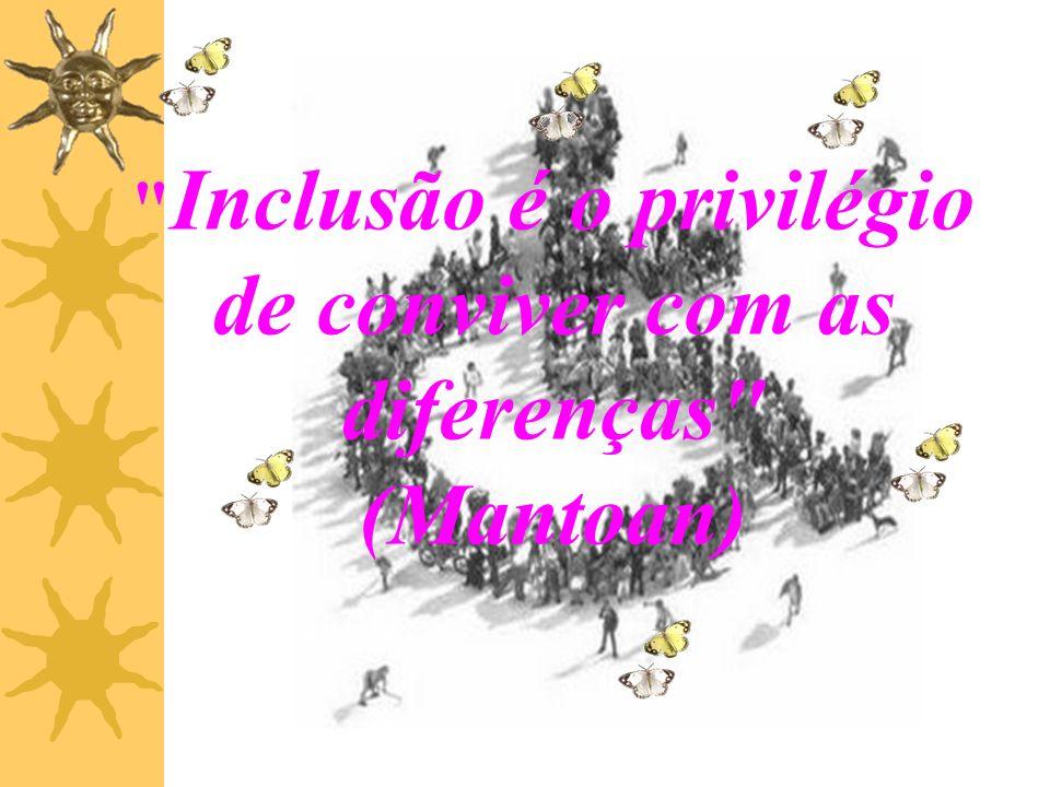 Inclusão é o privilégio de conviver com as diferenças (Mantoan)