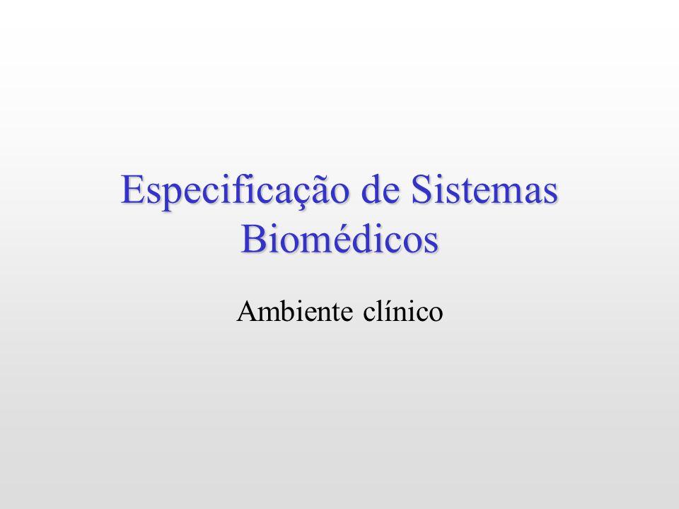 Especificação de Sistemas Biomédicos Ambiente clínico