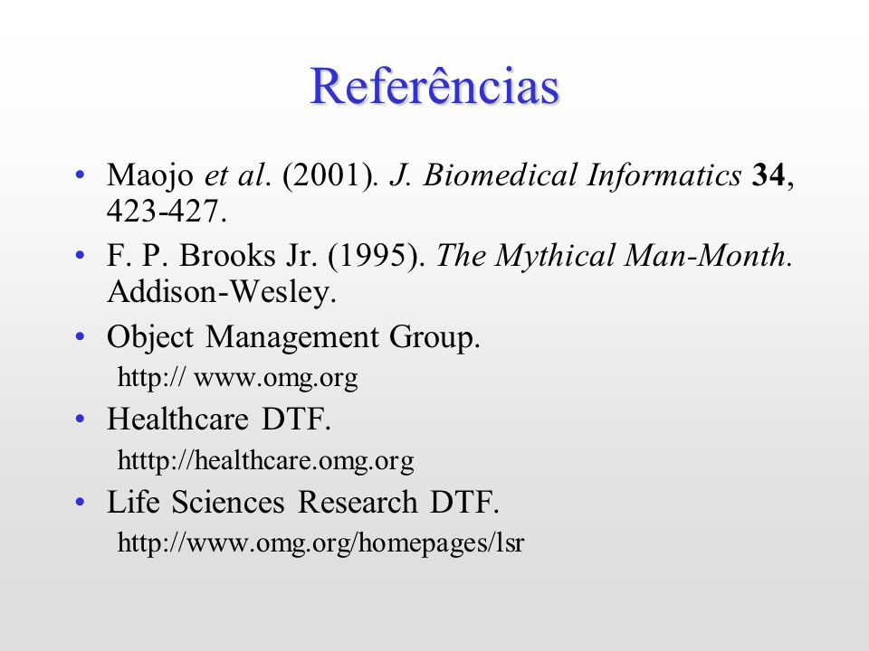Referências Maojo et al. (2001). J. Biomedical Informatics 34, 423-427. F. P. Brooks Jr. (1995). The Mythical Man-Month. Addison-Wesley. Object Manage