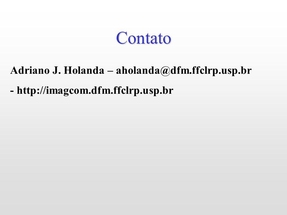 Contato Adriano J. Holanda – aholanda@dfm.ffclrp.usp.br - http://imagcom.dfm.ffclrp.usp.br