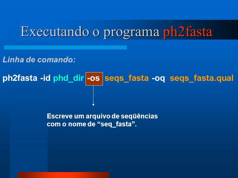 Escreve um arquivo de seqüências com o nome de seq_fasta. Executando o programa ph2fasta ph2fasta -id phd_dir -os seqs_fasta -oq seqs_fasta.qual Linha