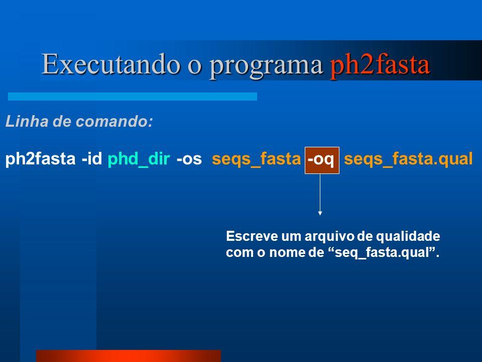 Escreve um arquivo de qualidade com o nome de seq_fasta.qual. Executando o programa ph2fasta ph2fasta -id phd_dir -os seqs_fasta -oq seqs_fasta.qual L