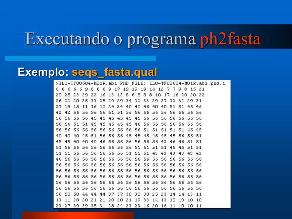 Exemplo: seqs_fasta.qual Executando o programa ph2fasta