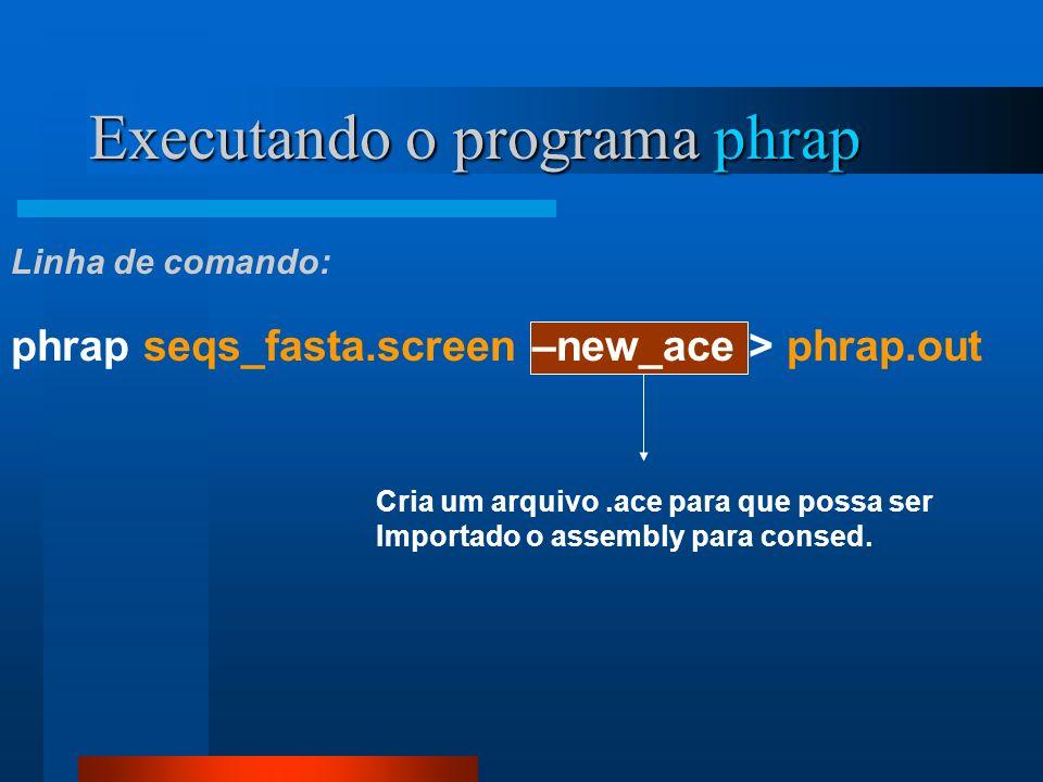 Cria um arquivo.ace para que possa ser Importado o assembly para consed. Executando o programa phrap phrap seqs_fasta.screen –new_ace > phrap.out Linh