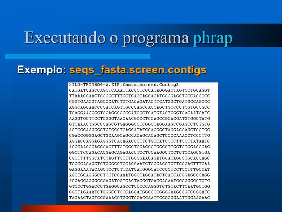 Exemplo: seqs_fasta.screen.contigs Executando o programa phrap
